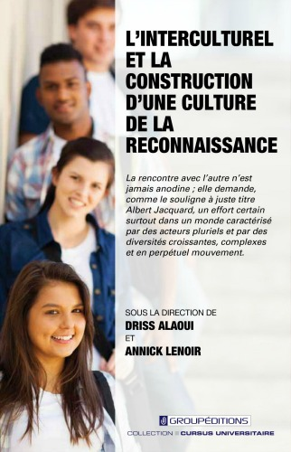 L'interculturel et la construction d'une culture de la reconnaissance Driss Alaoui Annick Lenoir Université de Sherbrooke  Groupéditions