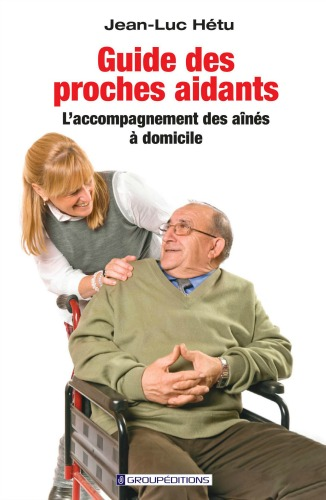 Guide des proches aidants Jean-Luc Hétu Groupéditions